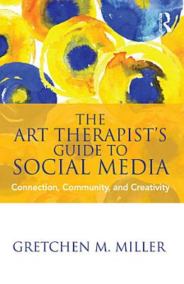 The Art Therapist s Guide to Social Media