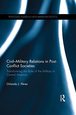 Civil Military Relations in Post Conflict Societies PDF
