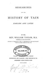 Researches into the history of Tain, earlier and later