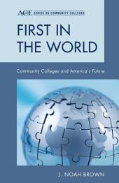 First in the World: Community Colleges and America's Future