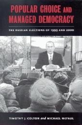 Popular Choice and Managed Democracy: The Russian Elections of 1999 and 2000