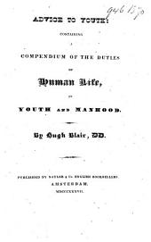 Advice to Youth: Containing a Compendium of the Duties of Human Life, in Youth and Manhood