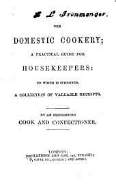 The Domestic Cookery; a Practical Guide for Housekeepers: to which is Subjoined a Collection of Valuable Receipts. By an Experienced Cook and Confectioner