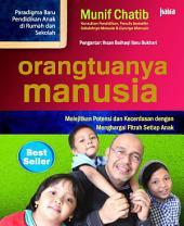 Orangtuanya Manusia: Melejitkan Potensi dan Kecerdasan dengan Menghargai Fitrah Setiap Anak