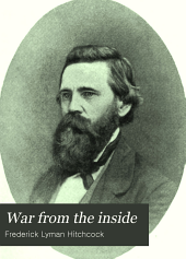 """War from the Inside: Or, Personal Experiences, Impressions, and Reminiscences of One of the """"boys"""" in the War of the Rebellion"""