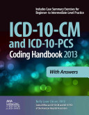 ICD 10 CM and ICD 10 PCS Coding Handbook 2013  With Answers