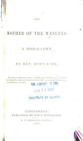The Mother of the Wesleys: A Biography, Volume 1