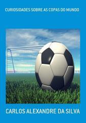Curiosidades Sobre As Copas Do Mundo