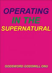 Operating In the Supernatural: Living Supernaturally and Extraordinarily