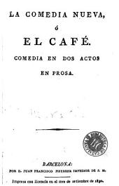 La Comedia nueva, ó, El café: comedia en dos actos en prosa