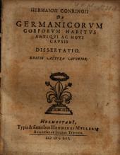 Hermanni Conringii De Germanicorvm Corporvm Habitvs Antiqvi Ac Novi Cavsis Dissertatio