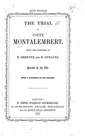 The trial of Count Montalembert: with the speeches of M. Berryer and M. Dufaure ; preceded by his life