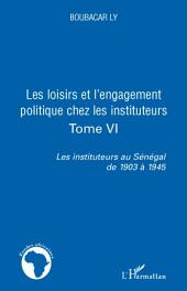 Les loisirs et l'engagement politique chez les instituteurs: Tome VI - Les instituteurs au Sénégal de 1903 à 1945