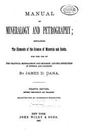 Manual of Mineralogy and Petrography: Containing the Elements of the Science of Minerals and Rocks. For the Use of the Practical Mineralogist and Geologist and for Instruction in Schools and Colleges
