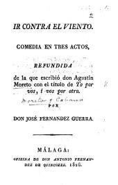 """Ir contra el viento. Comedia ... refundida de la que escribió A. Moreto con el titulo de """"Yo por vos, i vos por otro."""" Por J. Fernandez Guerra"""