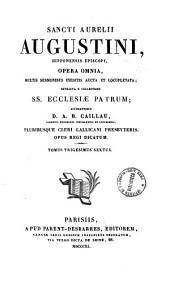 Sancti Aurelii Augustini, Hipponensis episcopi, Opera omnia, multis sermonibus ineditis aucta et locupletata, extracta e collectione SS. Ecclesiae Patrum: 36