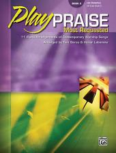Play Praise: Most Requested, Book 2: 10 Piano Arrangements of Contemporary Worship Songs