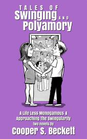 Tales of Swinging and Polyamory: A Life Less Monogamous & Approaching the Swingularity