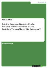 """Fräulein Anna von Tümmler. Welche Funktion hat der Charakter für die Erzählung Thomas Manns """"Die Betrogene""""?"""