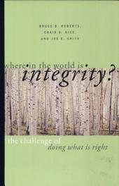 Where in the World Is Integrity?: The Challenge of Doing What Is Right