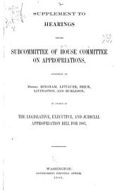 Supplement to Hearings Before the Subcommittee of House Committee on Appropriations, Consisting of Messrs. Bingham, Littauer, Brick, Livingston, and Burleson, in Charge of the Legislative, Executive and Judicial Appropriation Bill for 1907