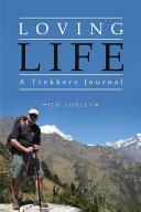 Loving Life  a Trekkers Journal