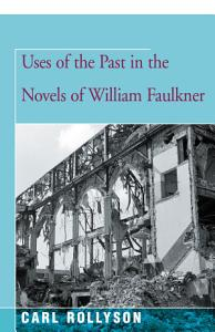 Uses of the Past in the Novels of William Faulkner PDF