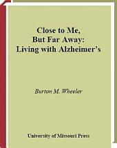 Close to Me, But Far Away: Living with Alzheimer's