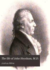 The Life of John Heysham, M.D.: And His Correspondence with Mr. Joshua Milne Relative to the Carlisle Bills of Mortality