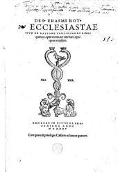 Des. Erasmi Rot. Ecclesiastae sive de ratione concionandi, libri quatuor, opus recens, nec antehac à quoquam excusum