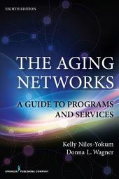 The Aging Networks, 8th Edition: A Guide to Programs and Services, Edition 8