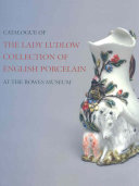 Catalogue of the Lady Ludlow Collection of English Porcelain at the Bowes Museum PDF