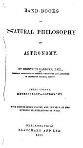 Handbooks of Natural Philosophy & Astronomy: Third Course, Meteorology - Astronomy