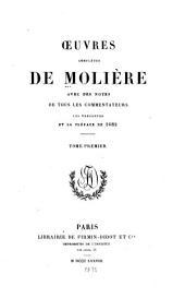Œuvres complètes de Molière: avec des notes de tous les commentateurs, les variantes et la préface de 1682, Volume1