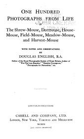 One Hundred Photographs from Life, of the Shrew-mouse, Dor-mouse, House-mouse, Field-mouse, Meadow-mouse, and Harvest-mouse
