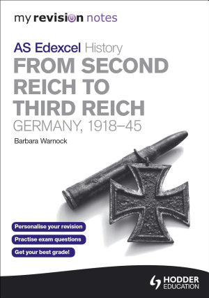 My Revision Notes Edexcel AS History  From Second Reich to Third Reich  Germany  1918 45 PDF