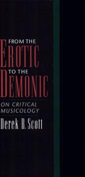 From the Erotic to the Demonic : On Critical Musicology: On Critical Musicology