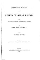 Biographical Sketches of the Queens of Great Britain, from the Norman Conquest to the Reign of Victoria, Or, Royal Book of Beauty