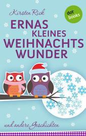 Ernas kleines Weihnachtswunder: und andere Geschichten