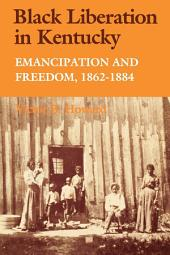 Black Liberation in Kentucky: Emancipation and Freedom, 1862-1884