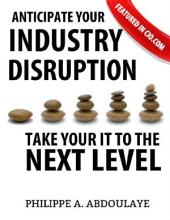 Anticipate Industry Disruption Take Your IT to the Next Level