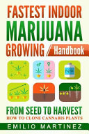 Fastest Indoor Marijuana Growing Handbook