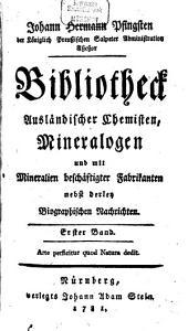 Bibliotheck Ausländischer Chemisten, Mineralogen und mit Mineralien beschäftigter Fabrikanten nebst derley Biographischen Nachrichten: Band 1