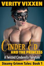 Cinder Ed and the Princess: A Twisted, Steamy Cinderella Fairy Tale for Adults: (M/F BBW Erotic Grimm Fairytale)
