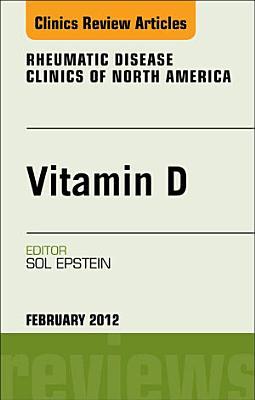 Vitamin D, An Issue of Rheumatic Disease Clinics - E-Book