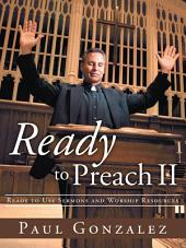 Ready to Preach II: Ready to Use Sermons and Worship Resources
