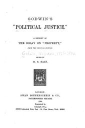 """Godwin's """"Political Justice."""": A Reprint of the Essay on """"Property,"""" from the Original Edition"""