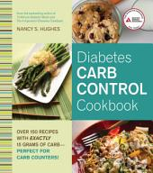 Diabetes Carb Control Cookbook: Over 150 Recipes with Exactly 15 Grams of Carb Perfect for Carb Counters!