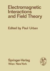 Electromagnetic Interactions and Field Theory: Proceedings of the XIV. Internationale Universitätswochen für Kernphysik 1975 der Karl-Franzens-Universität Graz at Schladming (Steiermark, Austria), 24. February - 7. March 1975