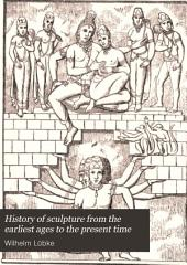 History of Sculpture from the Earliest Ages to the Present Time: Tr. by F.E. Bunnètt, Volume 1